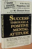 success through a positive mental attitude by napoleon hill and w clement stone 1991 06 30