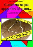 Comment ne pas apprendre le piano.......mais savoir en jouer (Méthode originale de Jean-Philippe t. 1)