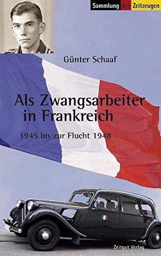 Als Zwangsarbeiter in Frankreich: 1945-1948 (Sammlung der Zeitzeugen)