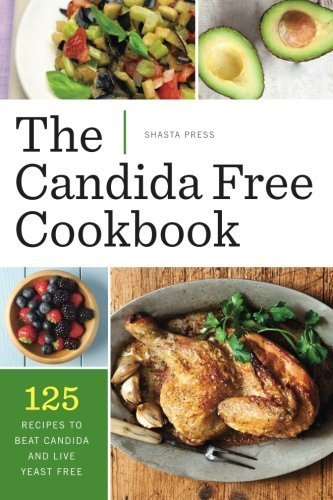The Candida Free Cookbook: 125 Recipes to Beat Candida and Live Yeast Free by Shasta Press (2013) Paperback