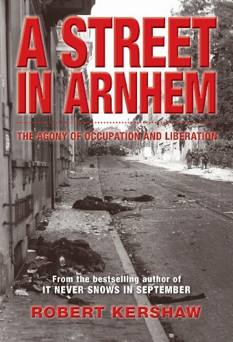 A Street in Arnhem: The Agony of Occupation and Liberation by Robert Kershaw (2014-09-19)