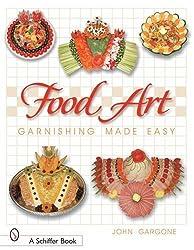 Food Art: Garnishing Made Easy by John Gargone (2004-02-05)