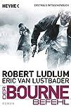 Der Bourne Befehl: Bourne 9 - Roman (JASON BOURNE, Band 9) - Robert Ludlum