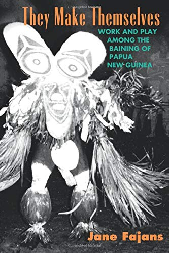 They Make Themselves: Work and Play among the Baining of Papua New Guinea (Worlds of Desire - The Chicago Series on Sexuality, Gender and Culture)