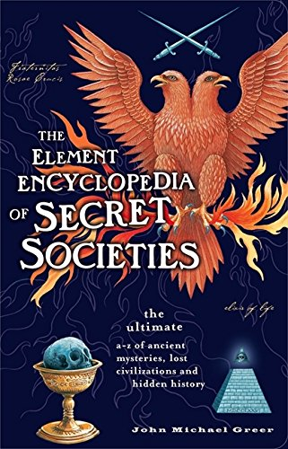 The Element Encyclopedia of Secret Societies: The Ultimate A-Z of Ancient Mysteries, Lost Civilizations and Forgotten Wisdom por John Michael Greer