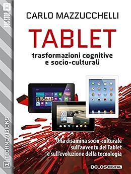 Tablet: trasformazioni cognitive e socio-culturali: 1 (TechnoVisions) di [Mazzucchelli, Carlo]