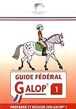Guide fédéral Galop 1 - Préparer et réussir son Galop 1