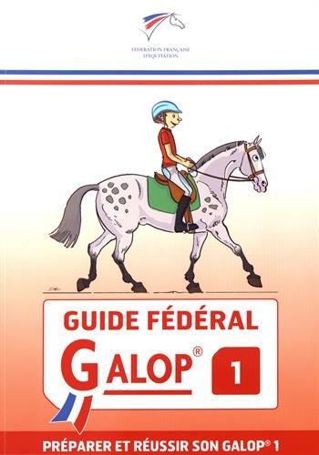 Guide fdral Galop 1 : Prparer et russir son Galop 1