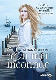 En mer inconnue par Tatiana Dublin