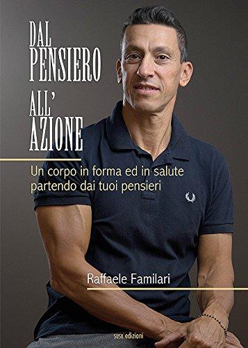 Dal pensiero all'azione. Un corpo in forma ed in salute partendo dai tuoi pensieri (Mater natura) por Raffaele Familari