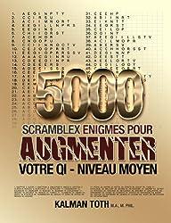 5000 Scramblex Enigmes Pour Augmenter Votre QI - Niveau Moyen (FRENCH IQ BOOST PUZZLES t. 2)