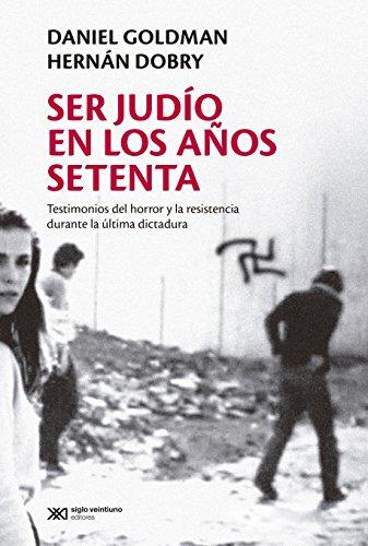 Ser judío en los años setenta: Testimonios del horror y la resistencia durante la última dictadura (Singular) por Daniel Goldman