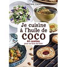 Je cuisine à l'huile de coco: 60 recettes pour se faire du bien (Recettes santé)