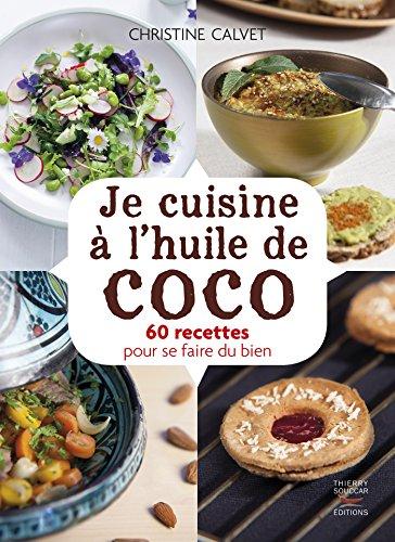 Je cuisine à l'huile de coco: 60 recettes pour se faire du bien