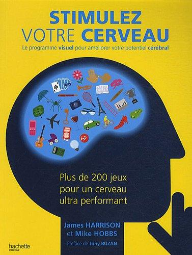 Stimulez votre cerveau : Le programme visuel pour améliorer votre potentiel cérébral par James Harrison, Mike Hobbs
