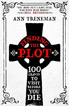 Finding the Plot: 100 Graves to Visit Before You Die by [Treneman, Ann]