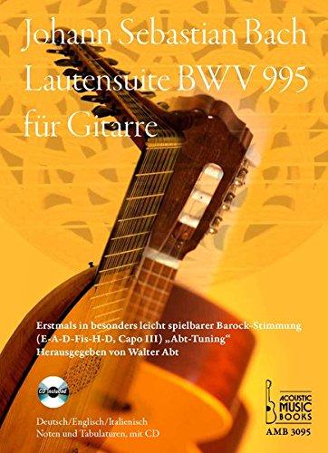 l, BWV 995 eingerichtet für Gitarre.: Erstmals in leicht spielbarer Barock-Stimmung (E-A-D Fis-H-D, Capo III)