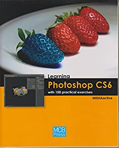 imagenes diseño web: Learning Photoshop CS6 with 100 practical exercises (LEARNING...WITH 100 PRACTIC...