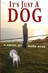 It's Just A Dog by Russ Ryan (2013-05-17)