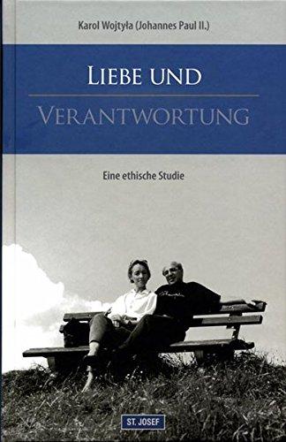 Liebe und Verantwortung: Eine ethische Studie - Und Ehe Moral