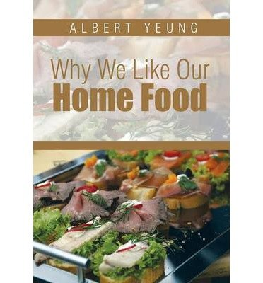 [ WHY WE LIKE OUR HOME FOOD ] Why We Like Our Home Food By Yeung, Albert ( Author ) Jul-2014 [ Hardcover ]