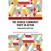 The Chinese Communist Party in Action: Consolidating Party Rule (China Policy Series Book 59) (English Edition)