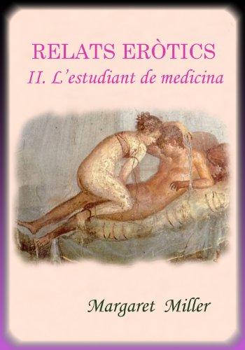 RELATS ERÒTICS. II. L'estudiant de medicina. (Catalan Edition) por Margaret Miller