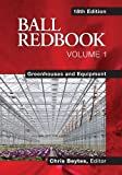 Ball Redbook, Volume 1: Greenhouses and Equipment