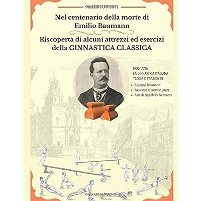Nel Centenario Della Morte Di Emilio Baumann Riscoperta Di Alcuni Attrezzi Ed Esercizi Della Ginnastica Classica