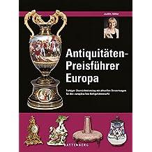 Antiquitäten-Preisführer Europa: Farbiger Übersichtskatalog mit aktuellen Bewertungen für den europäischen Antiquitätenmarkt. Erläuterungen zu den Stilrichtungen und Qualitätsmerkmalen