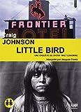 Little Bird : texte intégral : Une enquête du shérif Walt Longmire | Johnson, Craig (1961-....). Auteur