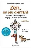 Telecharger Livres Zen un jeu d enfant Grandir heureux grace au yoga et a la meditation 1CD audio (PDF,EPUB,MOBI) gratuits en Francaise