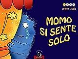 Momo si sente solo