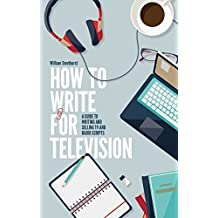 How To Write For Television 7th Edition: A guide to writing and selling TV and radio scripts (English Edition)