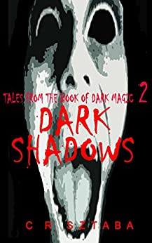 Tales From The Book Of Dark Magic 2 - Dark Shadows by [Sztaba, C.R.]