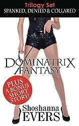Dominatrix Fantasy Trilogy Set: Spanked, Denied & Collared