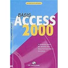 Access 2000. Basis: An Beispielen lernen. Mit Aufgaben üben. Durch Testfragen Wissen überprüfen