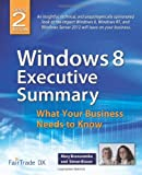 Windows 8 Executive Summary: What Your Business Needs to Know: An insightful, technical, and unapologetically opinionated look at the impact Windows Server 2012 will have on your business.