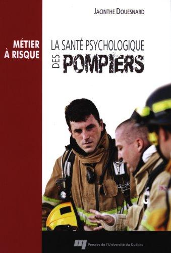 La santé psychologique des pompiers : Métier à risque par Jacinthe Douesnard
