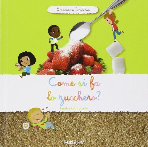 Come si fa lo zucchero? Scopriamo insieme - Amazon Libri