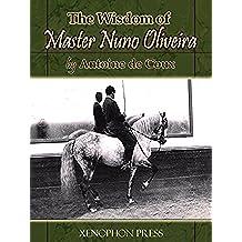 The Wisdom of Master Nuno Oliveira (English Edition)