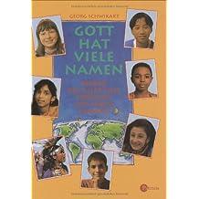 Gott hat viele Namen: Kinder aus aller Welt erzählen von ihrem Glauben