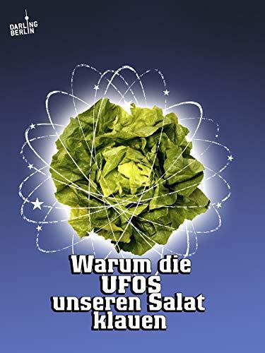 Warum die UFOs unseren Salat klauen (Salat Klauen)