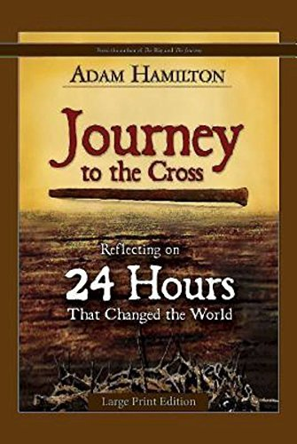 Journey to the Cross: Reflecting on 24 Hours That Changed the World by Adam Hamilton (2014-01-01)