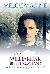 Der Milliardär bittet zum Tanz (Milliardär und Junggeselle, Buch 2): Milliardär und Junggeselle, Buch 2