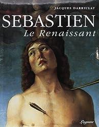 Sebastien: Le renaissant : sur le martyre de saint Sébastien dans la deuxième moitié du Quattrocento