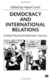 Democracy and International Relations: Critical Theories/Problematic Practices