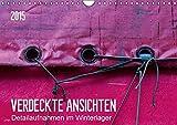 Verdeckte Ansichten - Detailaufnahmen im Winterlager (Wandkalender 2015 DIN A4 quer): Detailaufnahmen von fest verschnürten Segelbooten unter Planen. (Monatskalender, 14 Seiten) (CALVENDO Sport)