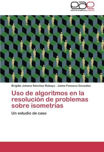 Uso de algoritmos en la resolución de problemas sobre isometrías: Un estudio de caso por Brigitte Johana Sánchez Robayo