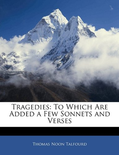 Tragedies: To Which Are Added a Few Sonnets and Verses